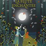 La flûte enchantée Pierre Coran et Charlotte Gastaut [album jeunesse]