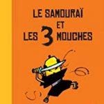 Le Samouraï et les 3 mouches [album jeunesse]