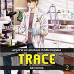 Trace,experts en sciences médicolégales, tome 2 et 3 [manga]
