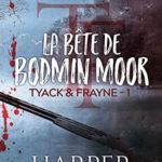 Tyack & Frayne, tome 1 : la bête de Bodmin Moor [polar]