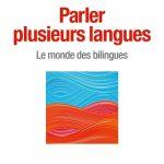 Parler Plusieurs langues – François Grosjean