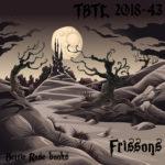 TBTL 2018-43 : Frissons