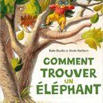 Comment trouver un éléphant [album jeunesse]