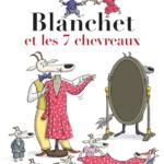 Blanchet et les 7 chevreaux [album jeunesse]