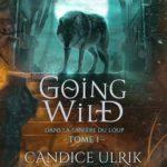 Going Wild, tome 1 : Dans la tanière du loup [roman fantasy]