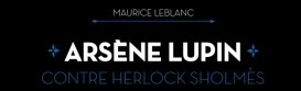 Arsène Lupin contre Herlok Sholmès – Maurice Leblanc